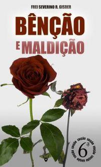 BENCAO e MALDICAO - FREIS SEVERINO R. GISDER