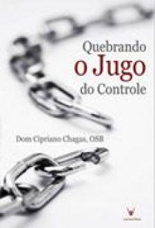 LIVRO QUEBRANDO O JUGO DO CONTROLE - DOM CIPRIANO CHAGAS