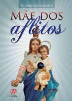 MAE DOS AFLITOS - DOM FERNANDO FIGUEIREDO_PE. ANDERSON ANDRADE