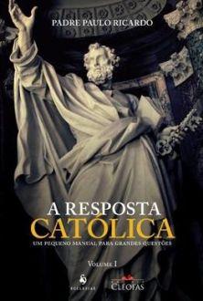 LIVRO A RESPOSTA CATÓLICA - PADRE PAULO RICARDO