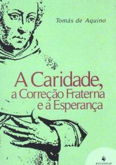A CARIDADE, A CORREÇÃO FRATERNA E A ESPERANÇA - TOMÁS DE AQUINO