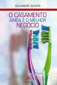 O CASAMENTO AINDA e O MELHOR NEGOCIO - ALEXANDRE SILVEIRA