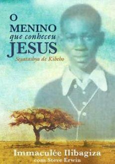 LIVRO O MENINO QUE CONHECEU JESUS - IMMACULEE ILIBAGIZA - SURPREENDENTE HISTÓRIA