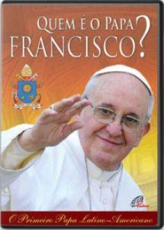 DVD QUEM e O PAPA FRANCISCO?