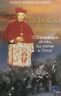 LIVRO D. INACIO KUNG _O CARDEAL QUE DO CEU, FAZ TREMER A CHINA_ - PLINIO MARIA SOLIMEO