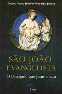 SAO JOAO EVANGELISTA O DISCIPULO QUE JESUS AMAVA - GUSTAVO ANTONIO SOLIMEO