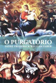 LIVRO O PURGATÓRIO - QUAL A SUA FINALIDADE - PADRE FREDERICK WILLIAM FABER