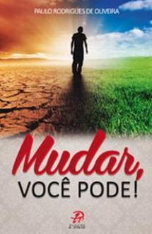 MUDAR, VOCE PODE! - PAULO RODRIGUES OLIVEIRA