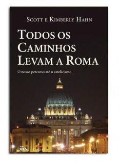 LIVRO TODOS OS CAMINHOS LEVAM A ROMA - SCOTT E KIMBERLY HAHN