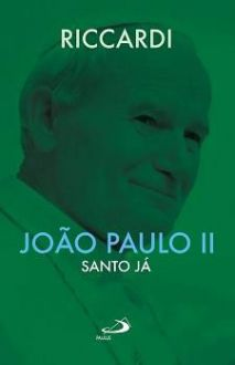 JOAO PAULO II: SANTO JA - ANDREA RICCARDI