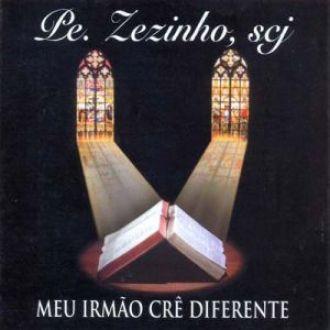 CD MEU IRMAO CRE DIFERENTE - PE. ZEZINHO