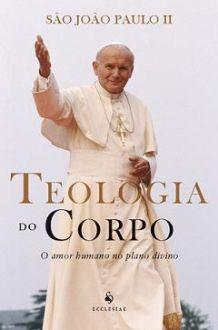 LIVRO TEOLOGIA DO CORPO: O AMOR HUMANO NO PLANO DIVINO - SÃO JOÃO PAULO II