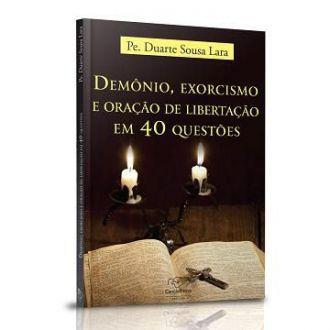 LIVRO DEMONIO, EXORCISMO e ORACAO DE LIBERTACAO EM 40 QUESTOES - PADRE DUARTE SOUSA LARA - CONTRA O DIABO
