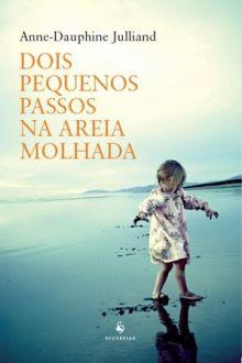 DOIS PEQUENOS PASSOS NA AREIA MOLHADA - ANNE-DAUPHINE JULLIAND