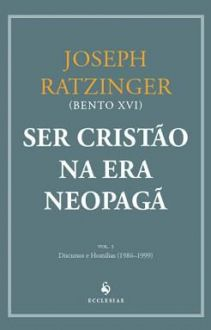 SER CRISTÃO NA ERA NEOPAGÃ - JOSEPH RATZINGER (BENTO XVI)
