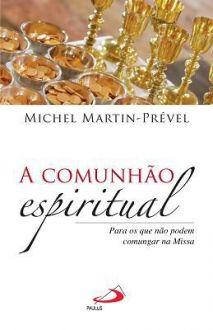 A COMUNHÃO ESPIRITUAL - MICHEL MARTIN-PRÉVE