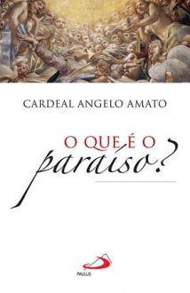 O QUE É O PARAÍSO? - ANGELO AMATO