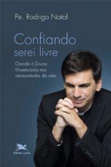 CONFIANDO SEREI LIVRE: ORANDO A DIVINA MISERICORDIA NAS NECESSIDADES - PE. RODRIGO NATAL