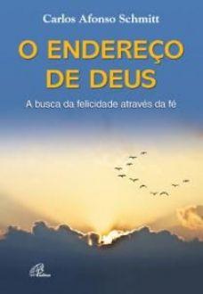 O ENDERECO DE DEUS - CARLOS AFONSO SCHMITT