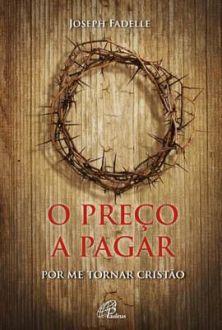 LIVRO O PREÇO A PAGAR: POR ME TORNAR CRISTÃO, UMA HISTORIA DE MUITA LUTA - JOSEPH FADELLE