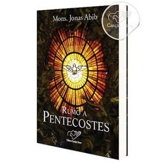 RUMO A PENTECOSTES - MONSENHOR JONAS ABIB