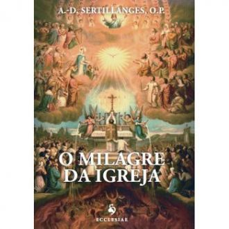 LIVRO O MILAGRE DA IGREJA - A. D. SERTILLANGES