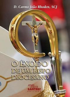 O ÊXODO DE UM BISPO DIOCESANO - D. CARMO JOÃO RHODEN, SCJ