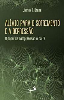 ALIVIO PARA O SOFRIMENTO e A DEPRESSAO - JAMES F. DRANE