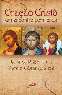 ORACAO CRISTA: UM ENCONTRO COM JESUS - LUIZ EDUARDO P. BARONTO