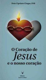 O CORACAO DE JESUS e O NOSSO CORACAO - DOM CIPRIANO CHAGAS