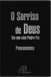 O SORRISO DE DEUS: UM ANO COM PADRE PIO (CAPA PRETA)