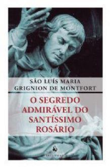 LIVRO O SEGREDO ADMIRAVEL DO SANTISSIMO ROSARIO - SÃO LUÍS MARIA GRIGNION DE MONTFORT
