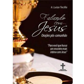 FALANDO COM JESUS: ORAÇÕES PÓS COMUNHÃO - IR. LUIZA TECILLA