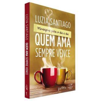 LIVRO QUEM AMA SEMPRE VENCE - REEDICAO - LUZIA SANTIAGO