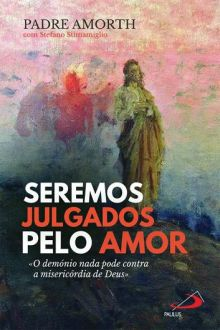 LIVRO SEREMOS JULGADOS PELO AMOR - O DEMONIO PADRE GABRIELE AMORTH
