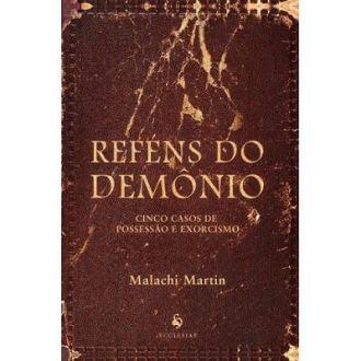LIVRO REFÉNS DO DEMÔNIO: CINCO CASOS DE POSSESSÃO E EXORCISMO - MALACHI MARTIN
