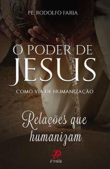 O PODER DE JESUS COMO VIA DE HUMANIZACAO - PE. RODOLFO FARIA