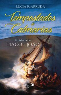 TEMPESTADES e CALMARIAS: A HISTORIA DE TIAGO e JOAO - LUCIA F. ARRUDA