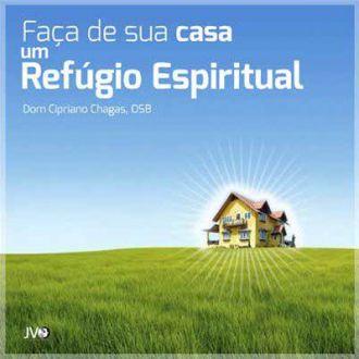 CD FACA DE SUA CASA UM REFUGIO ESPIRITUAL - DOM CIPRIANO CHAGAS