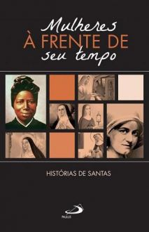 LIVRO MULHERES A FRENTE DO SEU TEMPO - HISTORIAS DE SANTAS