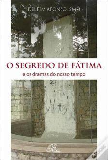 O SEGREDO DE FÁTIMA E OS DRAMAS DO NOSSO TEMPO - DELFIM AFONSO