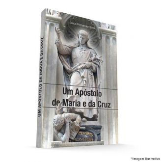 UM APÓSTOLO DE MARIA E DA CRUZ - JESUS FERNANDEZ  SOTO