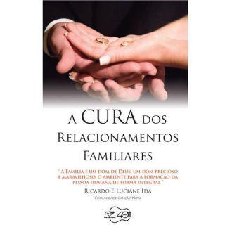 A CURA DOS RELACIONAMENTOS FAMILIARES - RICARDO IDA