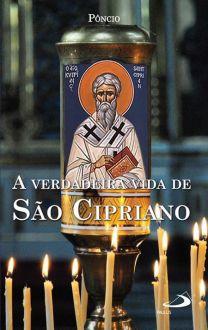 LIVRO A VERDADEIRA VIDA DE SÃO CIPRIANO - PÔNCIO