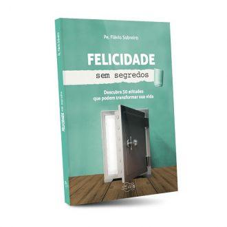 LIVRO FELICIDADE SEM SEGREDOS PADRE FLAVIO SOBREIRO