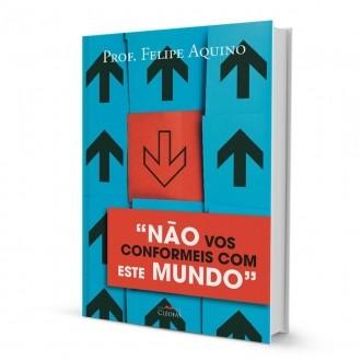 Livro Nao Vos Conformeis Com Este Mundo - Prof. Felipe Aquino