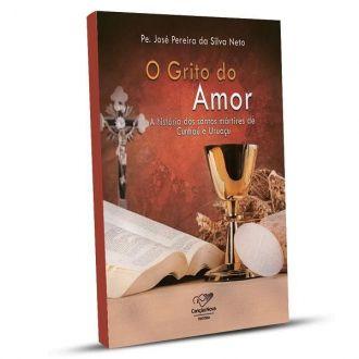 LIVRO O GRITO DO AMOR: A HISTORIA DOS SANTOS MARTIRES DE CUNHAU e URUACU