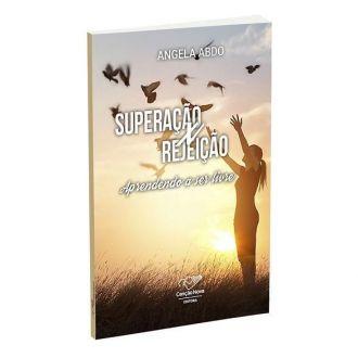 LIVRO SUPERACAO X REJEICAO: APRENDENDO A SER LIVRE - ANGELA ABDO