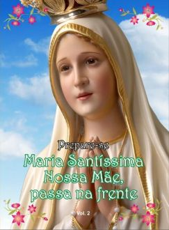 MARIA SANTÍSSIMA NOSSA MÃE, PASSA NA FRENTE VOL. 2