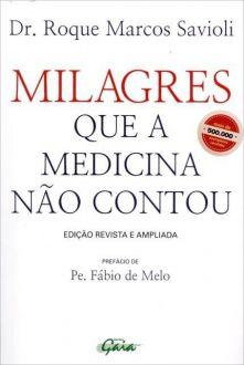 MILAGRES QUE A MEDICINA NÃO CONTOU - DR. ROQUE MARCOS SAVIOLI